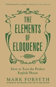 Picture of Elements of Eloquence: How to Turn the Perfect English Phrase