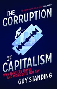 Picture of Corruption of Capitalism: Why Rentiers Thrive and Work Does Not Pay