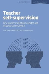 Picture of Teacher Self-Supervision: Why Teacher Evaluation Has Failed and What We Can Do About it