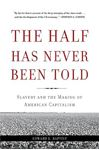 Picture of Half Has Never Been Told: Slavery and the Making of American Capitalism