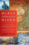 Picture of Black Dragon River: A Journey Down the Amur River Between Russia and China