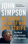 Picture of We Chose to Speak of War and Strife: The World of the Foreign Correspondent