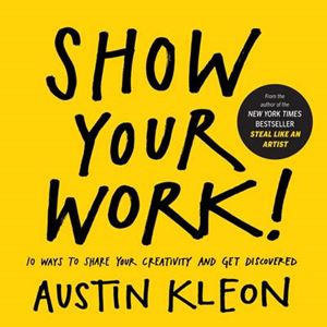 Picture of Show Your Work!: 10 Things Nobody Told You About Getting Discovered