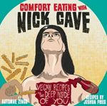 Picture of Comfort Eating with Nick Cave: Vegan Recipes to Get Deep Inside of You