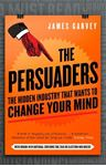 Picture of Persuaders: The Hidden Industry That Wants to Change Your Mind