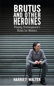 Picture of Brutus and Other Heroines: Playing Shakespeare's Roles for Women