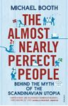 Picture of Almost Nearly Perfect People: Behind the Myth of the Scandinavian Utopia