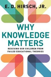 Picture of Why Knowledge Matters: Rescuing Our Children from Failed Educational Theories