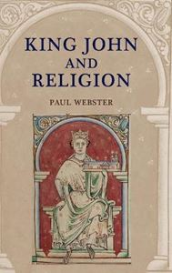 Picture of King John and Religion (Studies in the History of Medieval Religion)