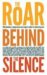 Picture of Roar Behind the Silence: Why Kindness, Compassion and Respect Matter in Maternity Care