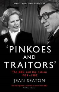 Picture of Pinkoes and Traitors: The BBC and the Nation, 1974-1987