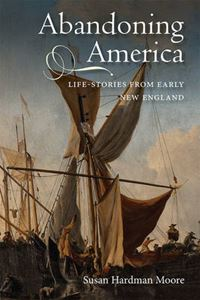 Picture of Abandoning America: Life-Stories from Early New England