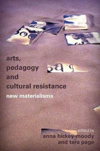 Picture of Arts, Pedagogy and Cultural Resistance: New Materialisms
