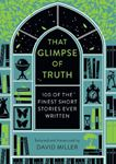 Picture of That Glimpse of Truth: The 100 Finest Short Stories Ever Written