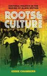 Picture of Roots and Culture: Cultural Politics in the Making of Black Britain