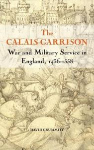 Picture of Calais Garrison: War and Military Service in England, 1436-1558