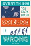 Picture of Everything You Know About Science is Wrong