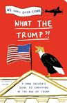 Picture of What the Trump?!: A Sane Person's Guide to Surviving in the Age of Trump
