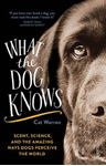 Picture of What the Dog Knows: Scent, Science, and the Amazing Ways Dogs Perceive the World