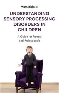 Picture of Understanding Sensory Processing Disorders in Children: A User-Friendly Guide for Parents, Teachers and New Therapists