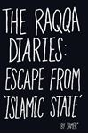 Picture of Raqqa Diaries: Escape from Islamic State