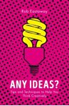 Picture of Any Ideas?: Tips and Techniques to Help You Think Creatively