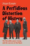Picture of Perfidious Distortion of History: The Versailles Peace Treaty and the Success of the Nazis