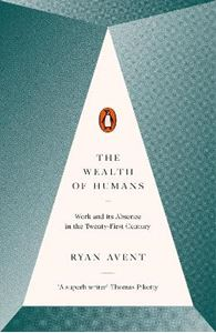Picture of Wealth of Humans: Work and its Absence in the Twenty-First Century
