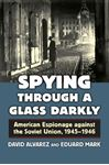 Picture of Spying Through a Glass Darkly: American Espionage Against the Soviet Union, 1945-1946
