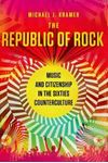 Picture of Republic of Rock: Music and Citizenship in the Sixties Counterculture