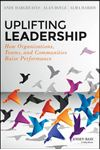 Picture of Uplifting Leadership: How Organizations, Teams, and Communities Raise Performance