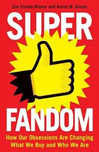 Picture of Superfandom: How Our Obsessions are Changing How We Buy and Who We are