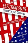 Picture of Election 2016: Democracy in Disarray: A Campaign Bloated with Bombastry, Bigotry, and Blatant Lies