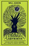 Picture of Strange Labyrinth: Outlaws, Poets, Mystics, Murderers and a Coward in London's Great Forest