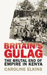 Picture of Britain's Gulag: The Brutal End of Empire in Kenya