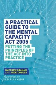 Picture of Practical Guide to the Mental Capacity Act 2005: Putting the Principles of the Act into Practice