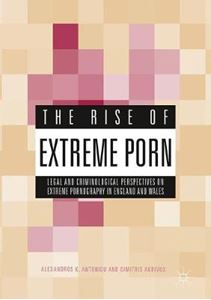Picture of Rise of Extreme Porn: Legal and Criminological Perspectives on Extreme Pornography in England and Wales