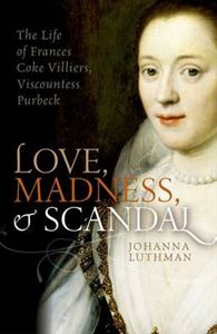 Picture of Love, Madness, and Scandal: The Life of Frances Coke Villiers, Viscountess Purbeck