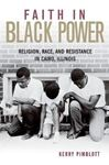Picture of Faith in Black Power: Religion, Race, and Resistance in Cairo, Illinois