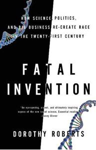 Picture of Fatal Invention: How Science, Politics, and Big Business Re-Create Race in the Twenty-first Century