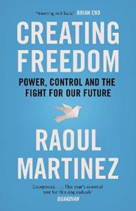 Picture of Creating Freedom: Power, Control and the Fight for Our Future