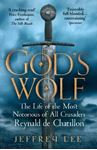 Picture of God's Wolf: The Life of the Most Notorious of All Crusaders: Reynald de Chatillon