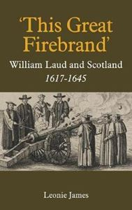 Picture of This Great Firebrand: William Laud and Scotland, 1617-1645: Volume 36