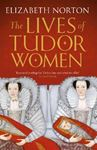Picture of Lives of Tudor Women