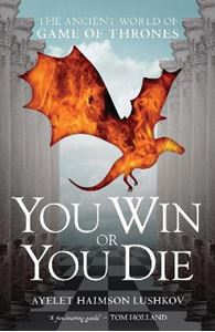 Picture of You Win or You Die: The Ancient World of Game of Thrones