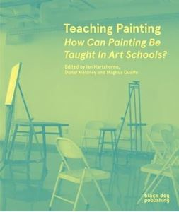 Picture of Teaching Painting: How Can Painting be Taught in Art Schools?