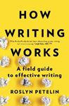 Picture of How Writing Works: A Field Guide to Effective Writing