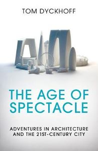 Picture of Age of Spectacle: Adventures in Architecture and the 21st-Century City