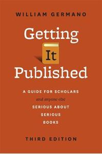 Picture of Getting It Published: A Guide for Scholars and Anyone Else Serious about Serious Books