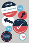 Picture of Thinking Like a Political Scientist: A Practical Guide to Research Methods
